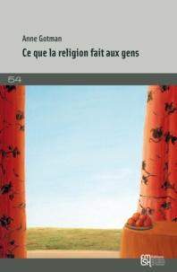 Anne Gotman - Ce que la religion fait aux gens.