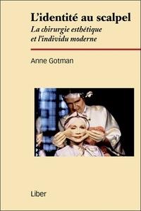 Anne Gotman - L'identité au scalpel - La chirurgie esthétique et l'individu moderne.