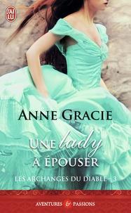 Anne Gracie - Les archanges du diable Tome 3 : Une lady à épouser.