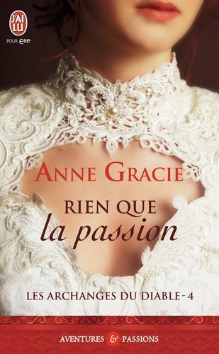 Anne Gracie - Les archanges du diable Tome 4 : Rien que la passion.