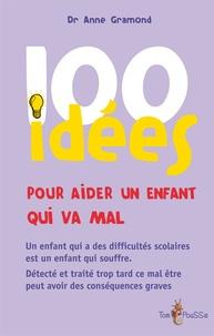 Anne Gramond - 100 idées pour aider un enfant qui ne va pas bien.