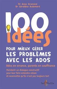 Anne Gramond et Géraldine Audemard - 100 idées pour mieux gérer les problèmes avec les ados.