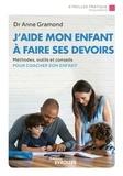 Anne Gramond - J'aide mon enfant à faire ses devoirs - Méthodes, outils et conseils pour coacher son enfant.