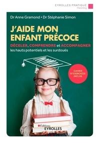 Anne Gramond et Stéphanie Simon - J'aide mon enfant précoce - Déceler, comprendre et accompagner les hauts potentiels et les surdoués.