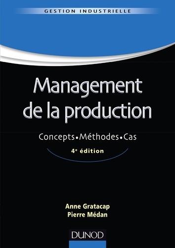 Anne Gratacap et Pierre Médan - Management de la production - 4ème édition - Concepts. Méthodes. Cas..