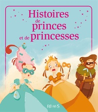 Anne Gravier et Charlotte Grossetête - Histoires de princes et princesses.
