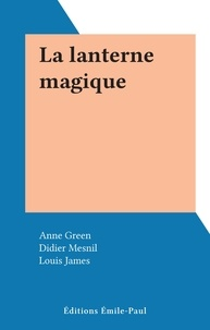 Anne Green et Didier Mesnil - La lanterne magique.