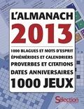 Anne Gregoire et Séverine Bergeault - Almanach 2013 - 1000 blagues et mots d'esprit, éphémérides et calendriers, proverbes et citations, dates anniversaires, 1000 jeux.