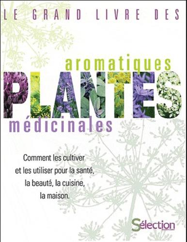 Anne Grégoire - Le grand livre des plantes aromatiques et médicinales.