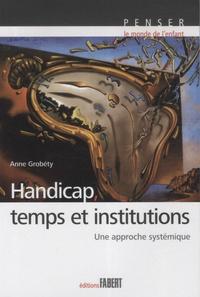 Anne Grobéty - Handicap, temps et institutions - Une approche systémique.