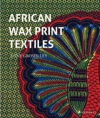 Anne Grosfilley - African Wax Print Textiles.