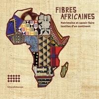 Anne Grosfilley et Danilo Lovisi - Fibres africaines - Patrimoine et savoir-faire textiles d'un continent.