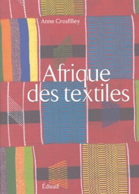 Anne Grosfilley - L'Afrique des textiles.