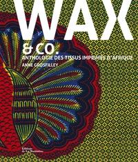 Anne Grosfilley - Wax & co - Anthologie des tissus imprimés d'Afrique.
