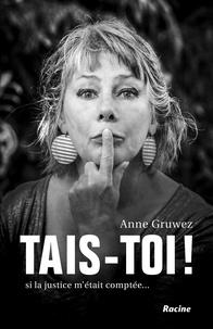 Anne Gruwez - Tais-toi ! - Si la justice m'était comptée....
