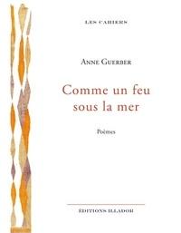 Anne Guerber - Comme un feu sous la mer.