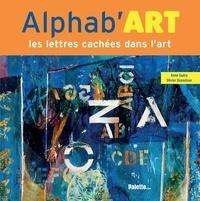 Anne Guéry et Olivier Dussutour - Alphab'art - Les lettres cachées dans l'art.