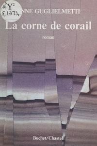 Anne Guglielmetti - La corne de corail.