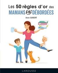 Anne Guibert - 50 règles d'or pour mamans pas débordées.