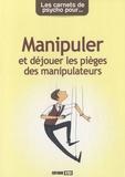 Anne Guibert - Manipuler et déjouer les pièges des manipulateurs.