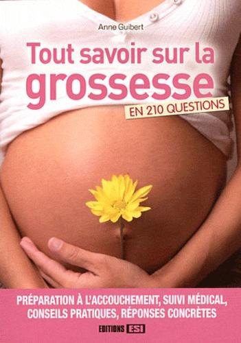Anne Guibert - Tout savoir sur la grossesse - En 210 questions.