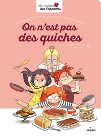 Anne Guillard et Mélissa Conté - On n'est pas des quiches - De vraies recettes avec beaucoup d'humour autour !.
