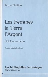 Anne Guillou - Les femmes, la terre, l'argent : Guiclan-en-Léon.