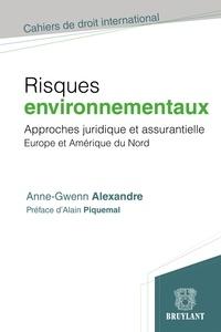 Anne-Gwenn Alexandre - Risques environnementaux - Approche juridique et assurantielle, Europe et Amérique du Nord.