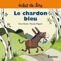 Anne Haché et  Pascale Mugnier - Le chardon bleu - une histoire pour lecteurs débutants (5-8 ans).