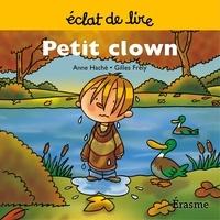 Anne Haché et  Gilles Frély - Petit clown - une histoire pour lecteurs débutants (5-8 ans).