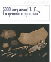 Anne Hauzeur et Ivan Jadin - 5000 ans avant J-C, la grande migration ? - Le Néolithique ancien dans la collection Louis Eloy.