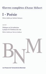 Anne Hébert - Oeuvres complètes - Volume 1, Poésie suivi de Dialogue sur la traduction à propos du Tombeau des rois.