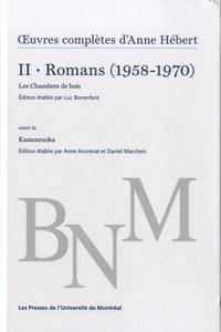 Anne Hébert - Oeuvres complètes - Volume 2, Romans (1958-1970) Les Chambres de bois suivi de Kamouraska.