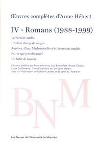 Anne Hébert - Oeuvres complètes - Volume IV, Romans (1988-1999) Le Premier Jardin ; L'Enfant chargé de songes ; Aurélien, Clara, Mademoiselle et le Lieutenant anglais ; Est-ce que je te dérange ? ; Un habit de lumière.
