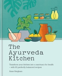 Anne Heigham - The Ayurveda Kitchen - Transform your kitchen into a sanctuary for health - with 80 perfectly balanced recipes.