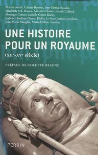 Anne-Hélène Allirot et Murielle Gaude-Ferragu - Une histoire pour un royaume (XIIe - XVe siècle).