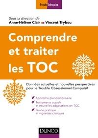 Anne-Hélène Clair et Vincent Trybou - Comprendre et traiter les Troubles Obsessionnels Compulsifs.
