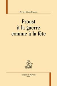 Anne-Hélène Dupont - Proust à la guerre comme à la fête.