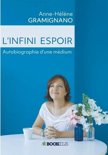 Anne-Hélène Gramignano - L'infini espoir - Autobiographie d'une médium.