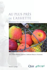 Anne Hélène Prigent-Simonin et Catherine Hérault-Fournier - Au plus près de l'assiette - Pérenniser les circuits courts alimentaires.
