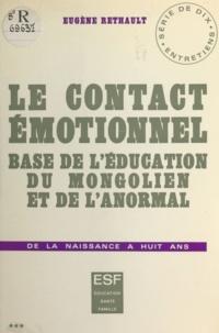 Anne-Hélène Rethault et Eugène Rethault - Le contact émotionnel, base de l'éducation du mongolien et de l'anormal - De la naissance à 8 ans. Série de 10 entretiens.