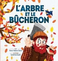 Anne-Hélène Tahon et Sandrine Oudin - L'arbre et le bûcheron.