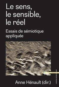 Anne Hénault - Le sens, le sensible, le réel - Essais de sémiotique appliquée.