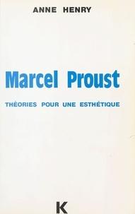 Anne Henry - Marcel Proust : Théories pour une esthétique.