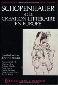 Anne Henry - Schopenhauer et la création littéraire en Europe.