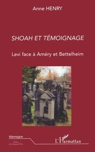 Anne Henry - Shoah et témoignage - Levi face à Améry et Bettelheim.