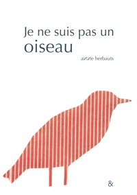 Anne Herbauts - Je ne suis pas un oiseau.