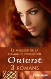 Anne Herries et Marguerite Kaye - Le meilleur de la romance historique : Orient - 3 romans.