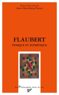 Anne Herschberg Pierrot - Flaubert - Ethique et esthétique.