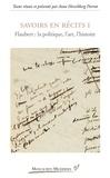 Anne Herschberg Pierrot - Savoirs en récits - Tome 1, Flaubert : la politique, l'art, l'histoire.